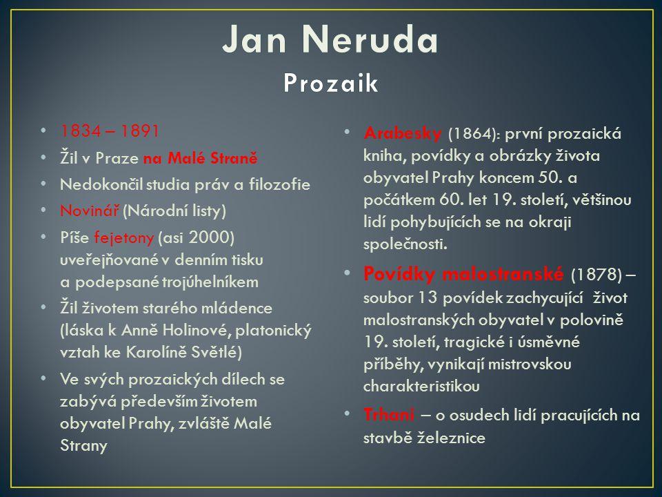 Jan Neruda Prozaik 1834 – 1891. Žil v Praze na Malé Straně. Nedokončil studia práv a filozofie. Novinář (Národní listy)