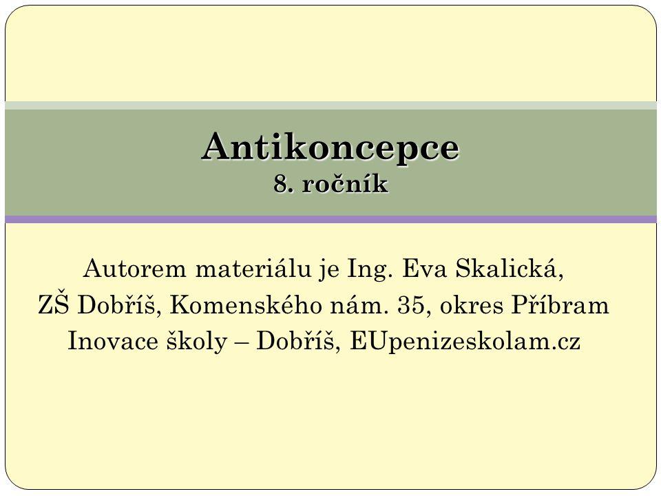 Antikoncepce 8. ročník Autorem materiálu je Ing. Eva Skalická,