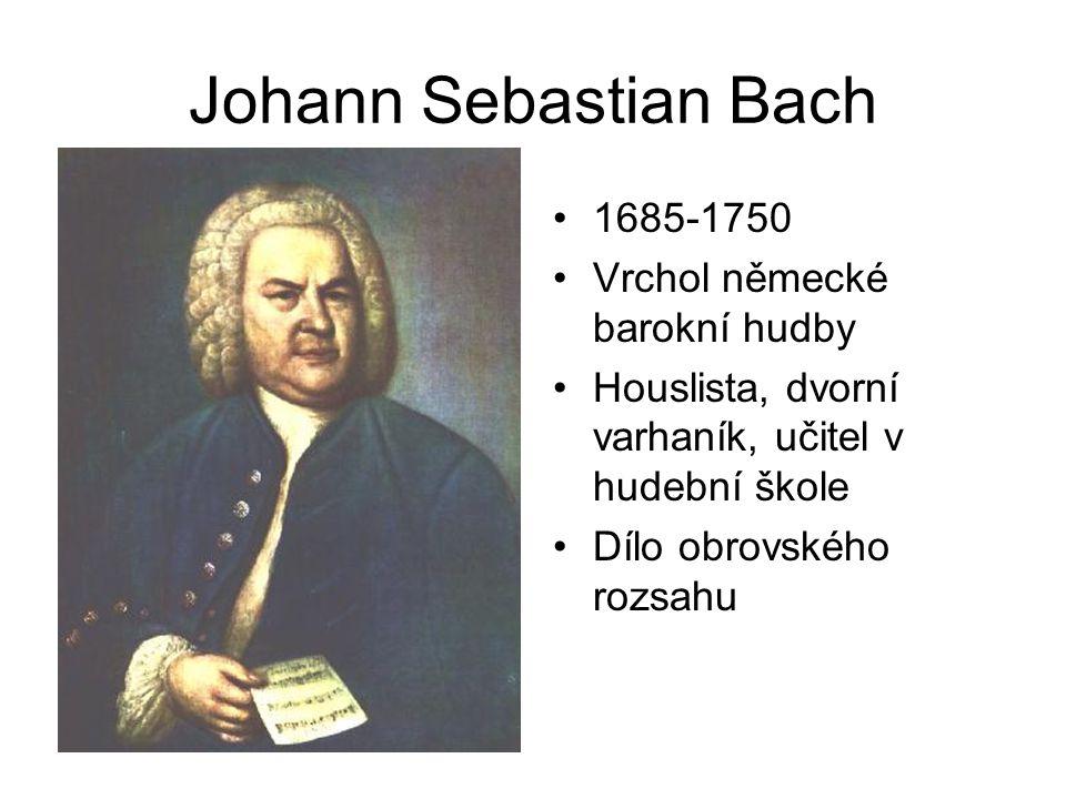 Johann Sebastian Bach 1685-1750 Vrchol německé barokní hudby