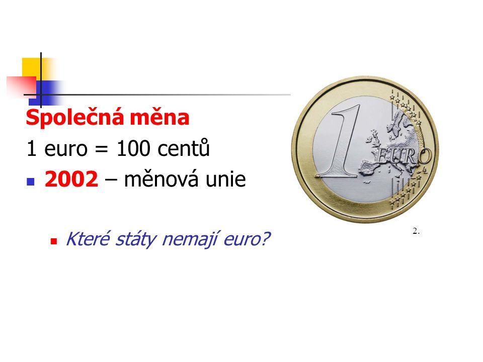 Společná měna 1 euro = 100 centů 2002 – měnová unie
