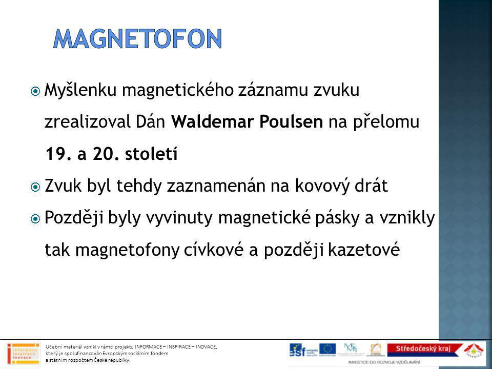 magnetofon Myšlenku magnetického záznamu zvuku zrealizoval Dán Waldemar Poulsen na přelomu 19. a 20. století.