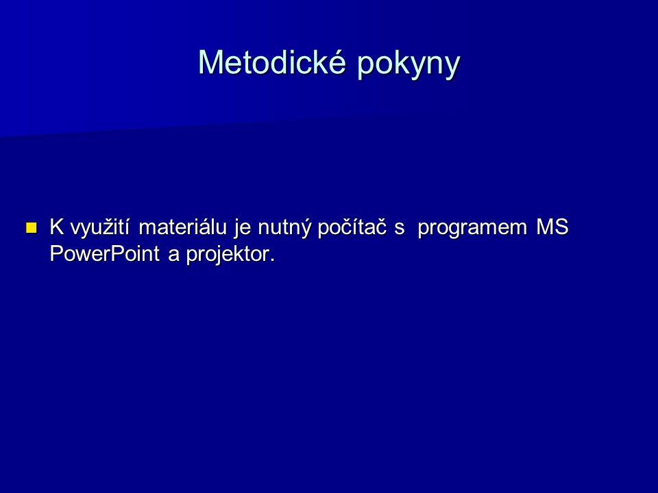 Metodické pokyny K využití materiálu je nutný počítač s programem MS PowerPoint a projektor.