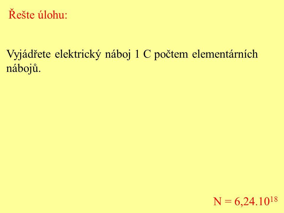 Řešte úlohu: Vyjádřete elektrický náboj 1 C počtem elementárních nábojů. N = 6,24.1018