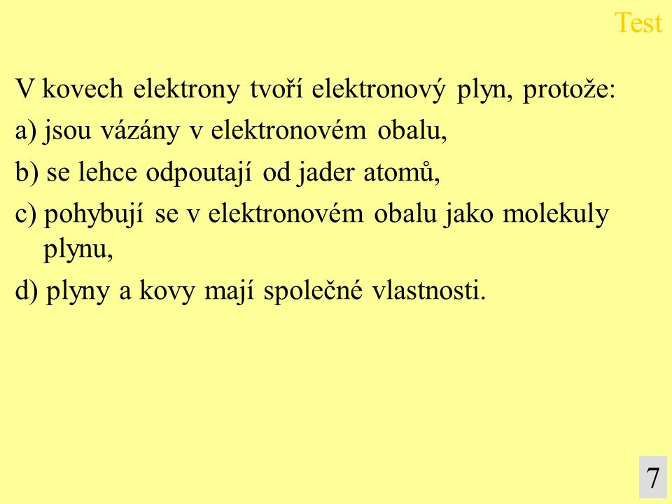 Test 7 V kovech elektrony tvoří elektronový plyn, protože: