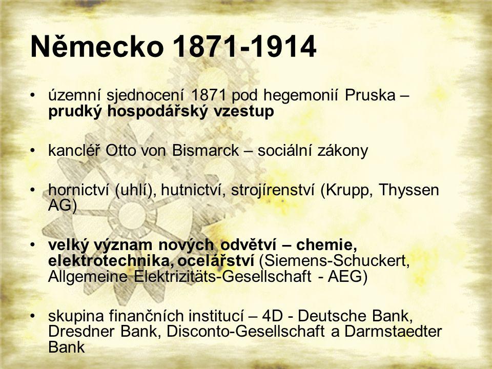 Německo 1871-1914 územní sjednocení 1871 pod hegemonií Pruska – prudký hospodářský vzestup. kancléř Otto von Bismarck – sociální zákony.