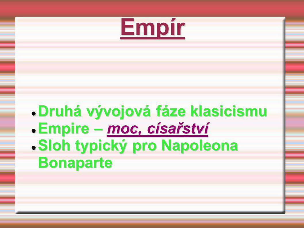 Empír Druhá vývojová fáze klasicismu Empire – moc, císařství