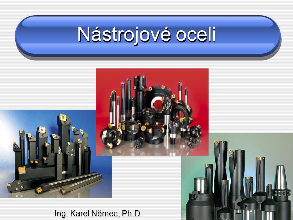 Nástrojové oceli Ing. Karel Němec, Ph.D.