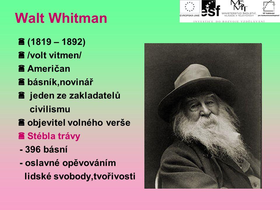 Walt Whitman (1819 – 1892) /volt vitmen/ Američan básník,novinář