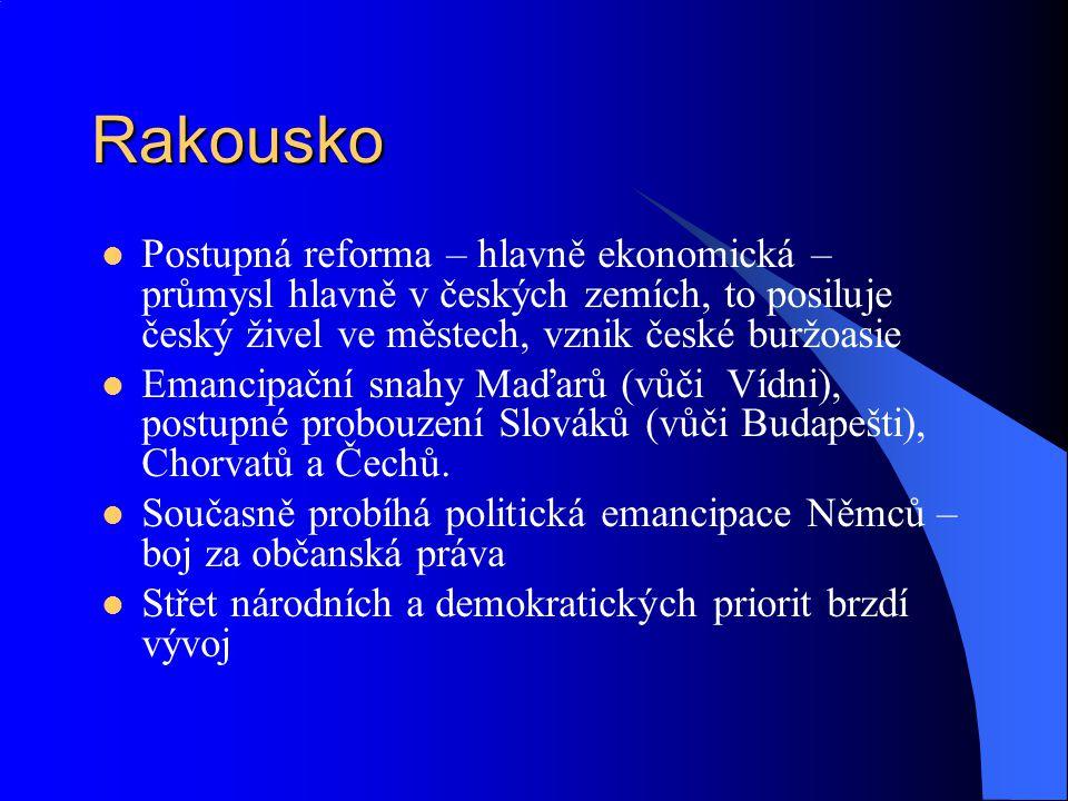 Rakousko Postupná reforma – hlavně ekonomická – průmysl hlavně v českých zemích, to posiluje český živel ve městech, vznik české buržoasie.