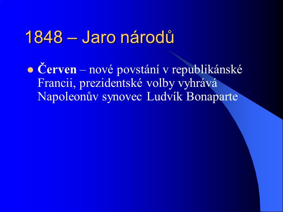 1848 – Jaro národů Červen – nové povstání v republikánské Francii, prezidentské volby vyhrává Napoleonův synovec Ludvík Bonaparte.