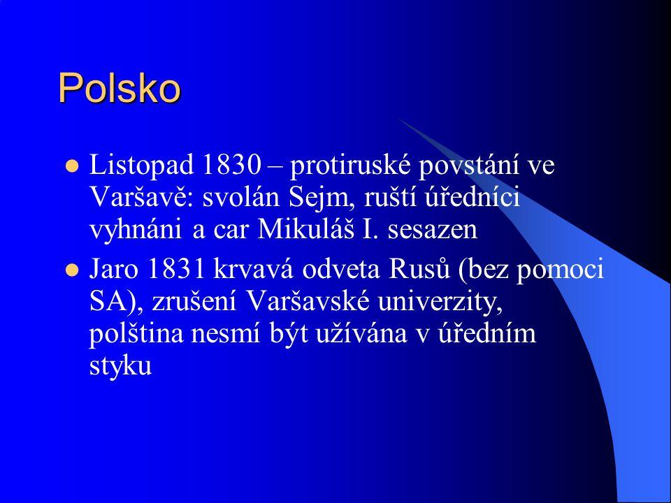 Polsko Listopad 1830 – protiruské povstání ve Varšavě: svolán Sejm, ruští úředníci vyhnáni a car Mikuláš I. sesazen.