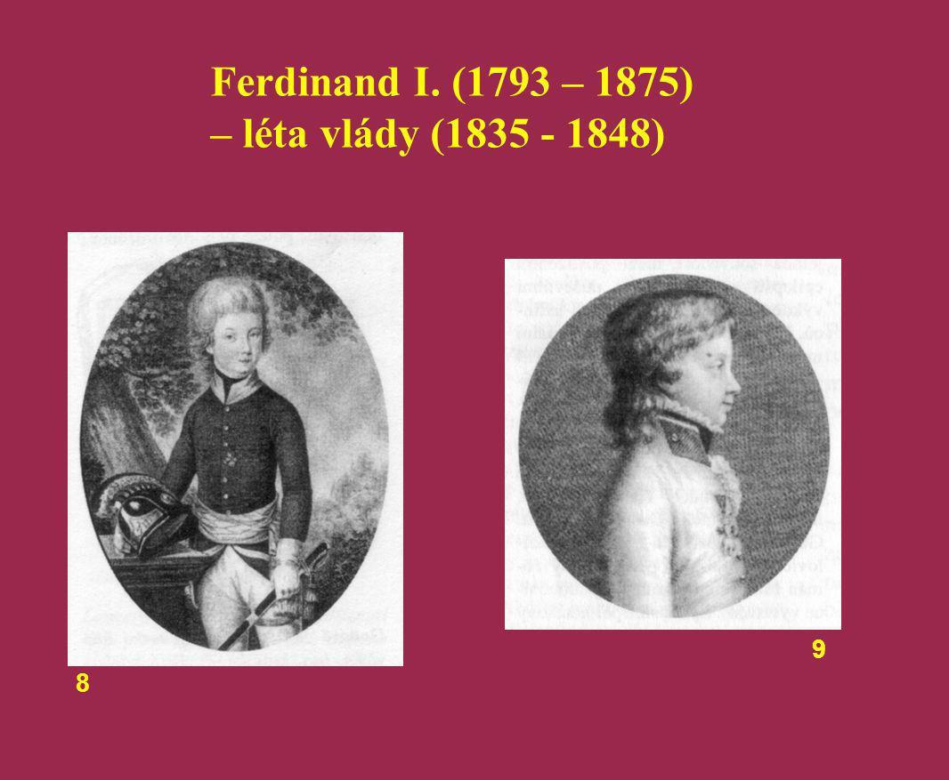 Ferdinand I. (1793 – 1875) – léta vlády (1835 - 1848) 9 8