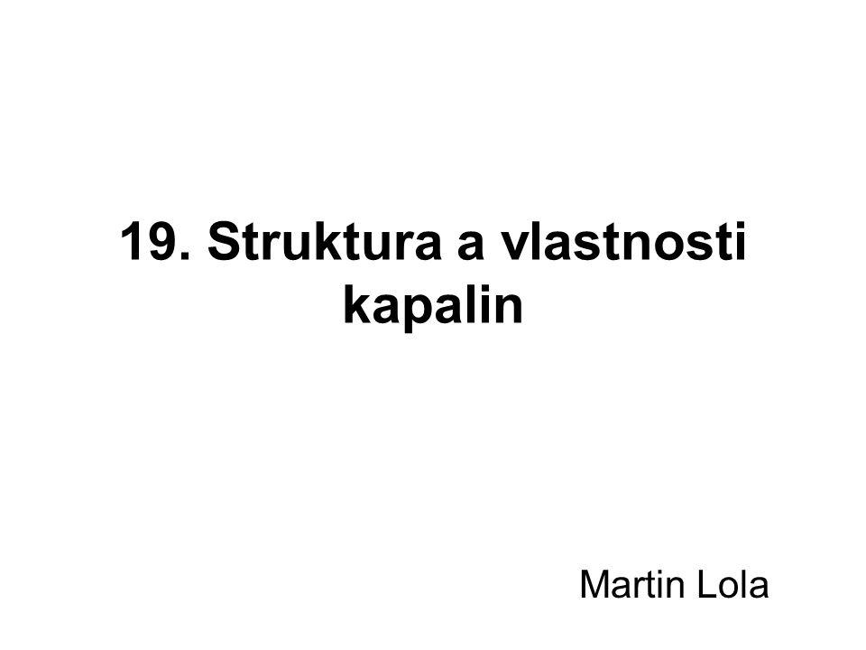 19. Struktura a vlastnosti kapalin