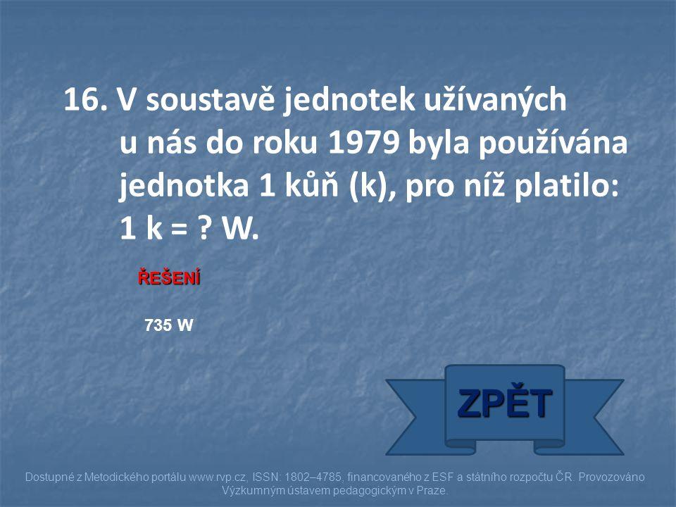 16. V soustavě jednotek užívaných u nás do roku 1979 byla používána jednotka 1 kůň (k), pro níž platilo: