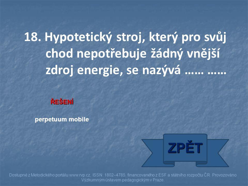 18. Hypotetický stroj, který pro svůj chod nepotřebuje žádný vnější zdroj energie, se nazývá …… ……