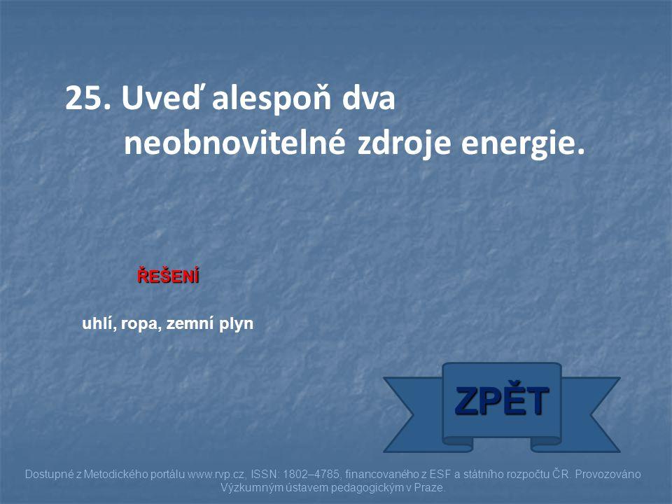 25. Uveď alespoň dva neobnovitelné zdroje energie.