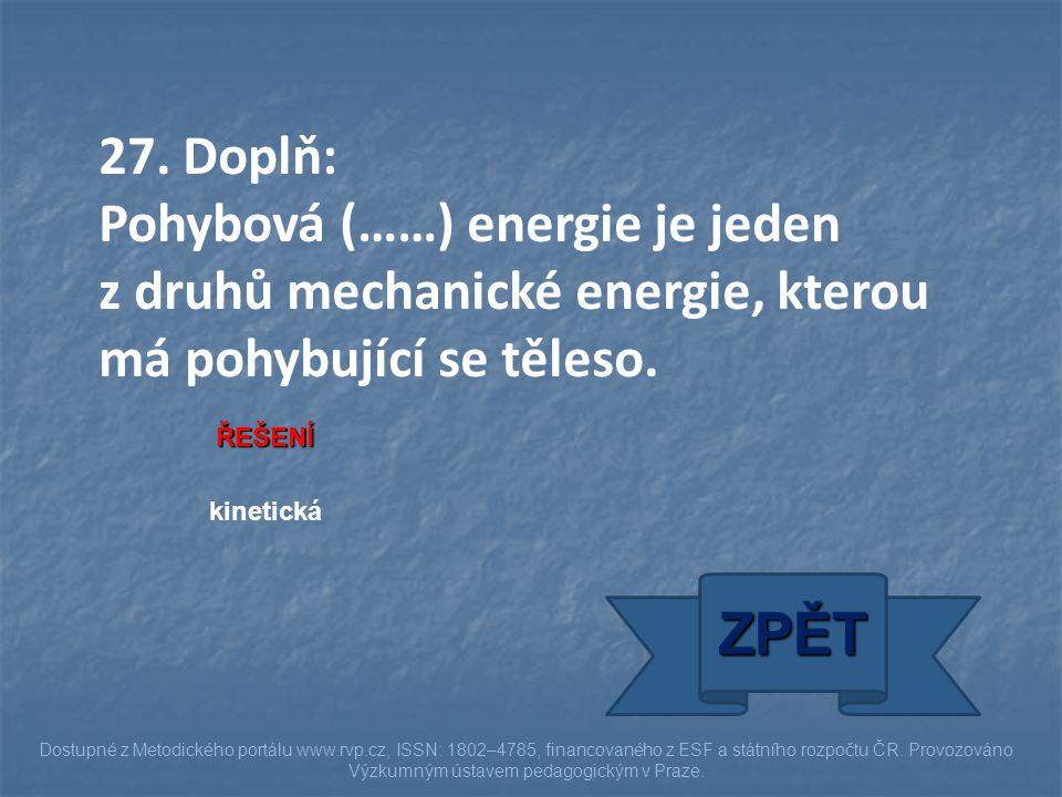 27. Doplň: Pohybová (……) energie je jeden z druhů mechanické energie, kterou má pohybující se těleso.