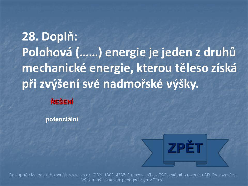 28. Doplň: Polohová (……) energie je jeden z druhů mechanické energie, kterou těleso získá při zvýšení své nadmořské výšky.