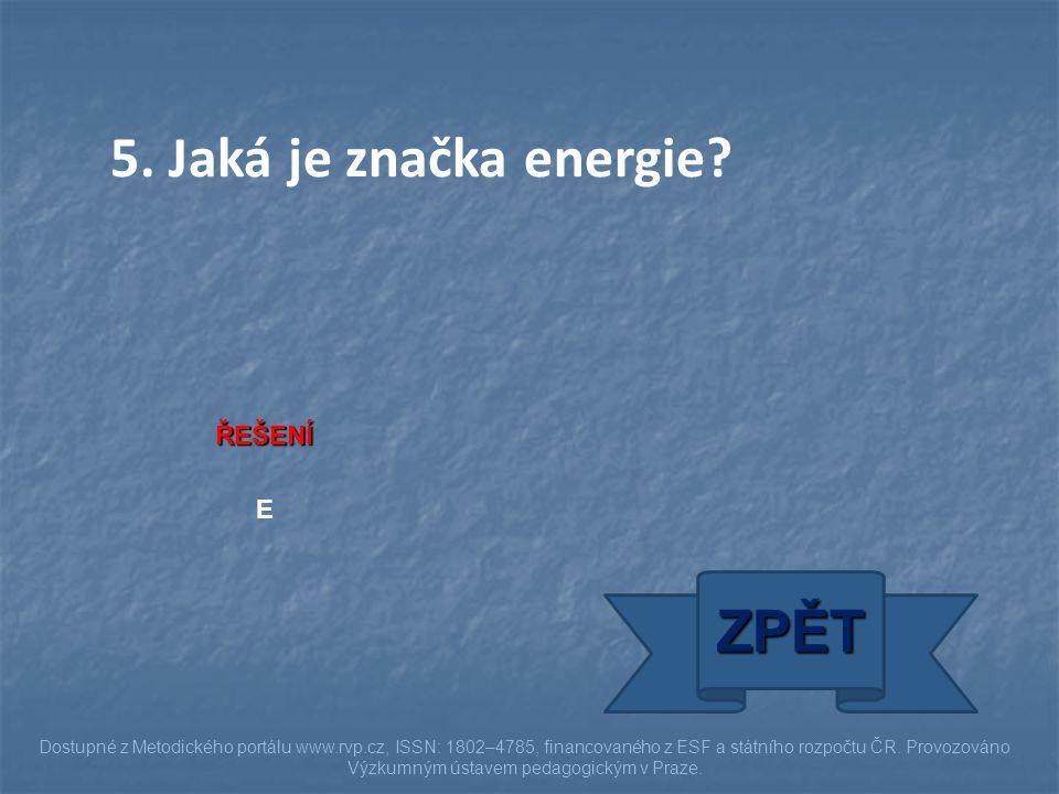 5. Jaká je značka energie ZPĚT ŘEŠENÍ E