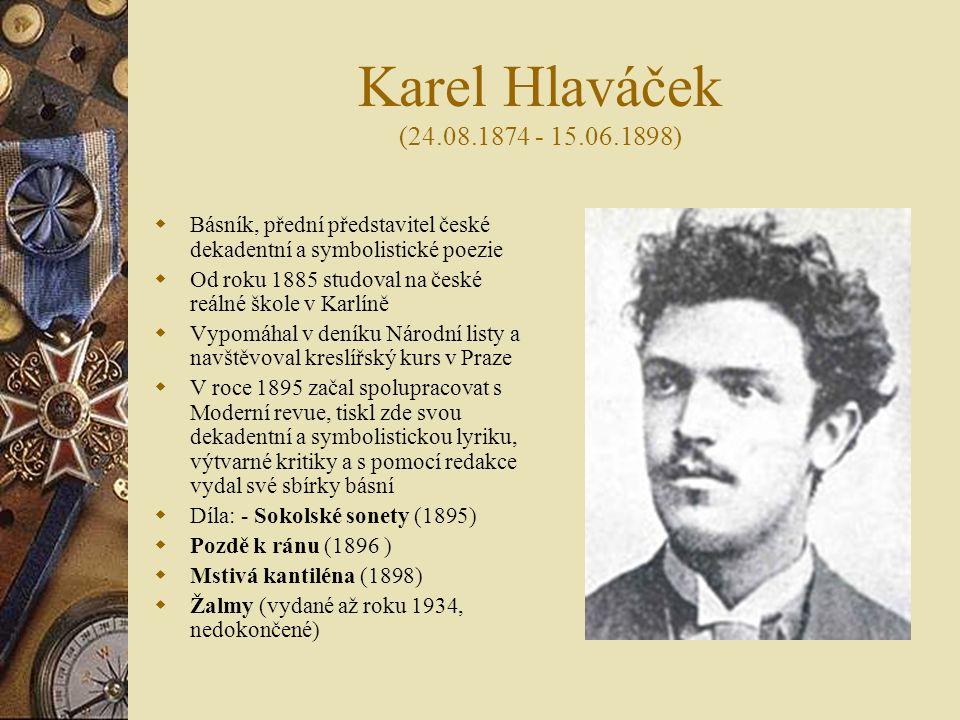 Karel Hlaváček (24.08.1874 - 15.06.1898) Básník, přední představitel české dekadentní a symbolistické poezie.