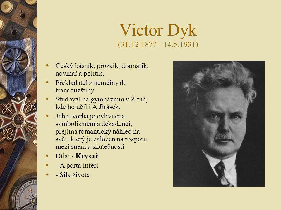 Victor Dyk (31.12.1877 – 14.5.1931) Český básník, prozaik, dramatik, novinář a politik. Překladatel z němčiny do francouzštiny.