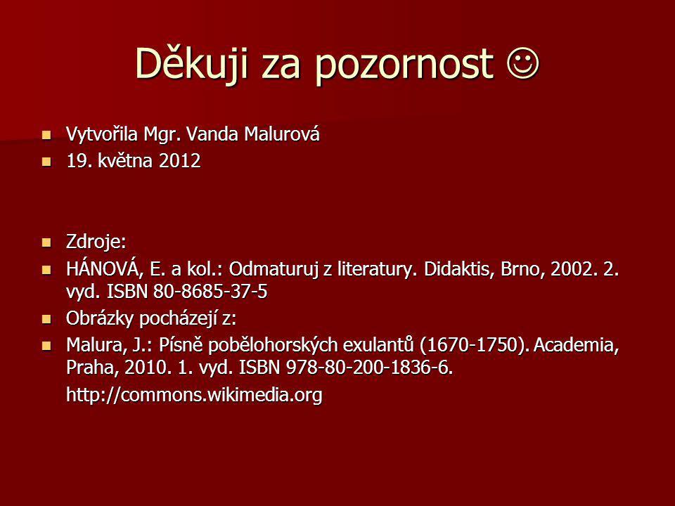 Děkuji za pozornost  Vytvořila Mgr. Vanda Malurová 19. května 2012
