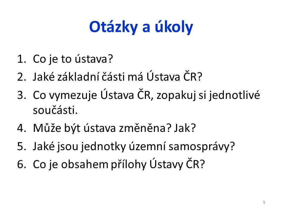 Otázky a úkoly Co je to ústava Jaké základní části má Ústava ČR