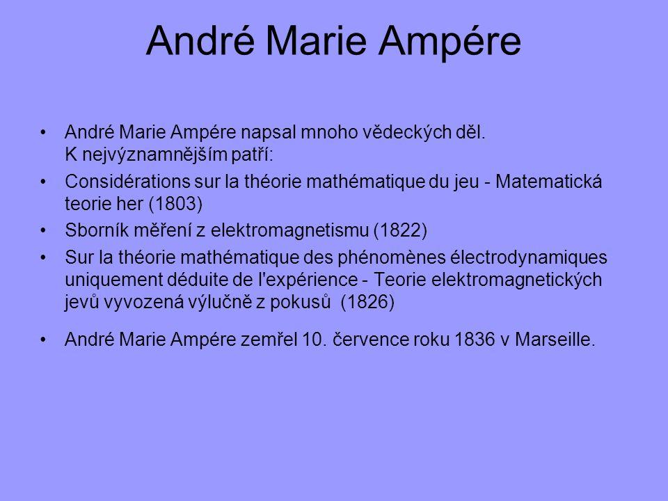 André Marie Ampére André Marie Ampére napsal mnoho vědeckých děl. K nejvýznamnějším patří: