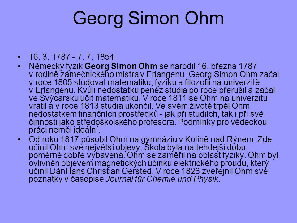 Georg Simon Ohm 16. 3. 1787 - 7. 7. 1854.