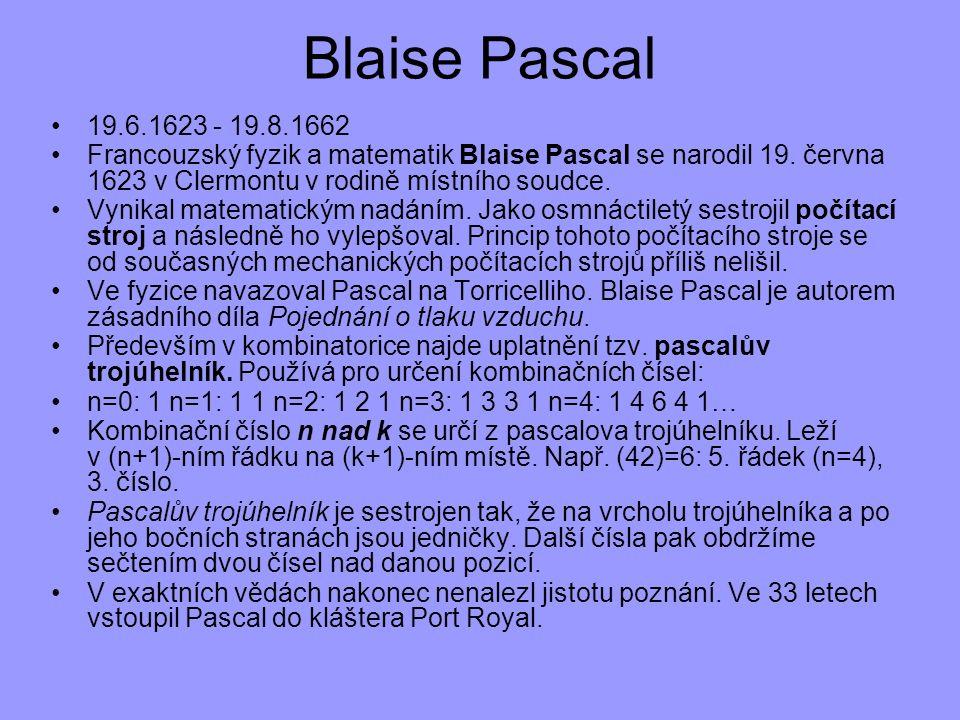 Blaise Pascal 19.6.1623 - 19.8.1662. Francouzský fyzik a matematik Blaise Pascal se narodil 19. června 1623 v Clermontu v rodině místního soudce.