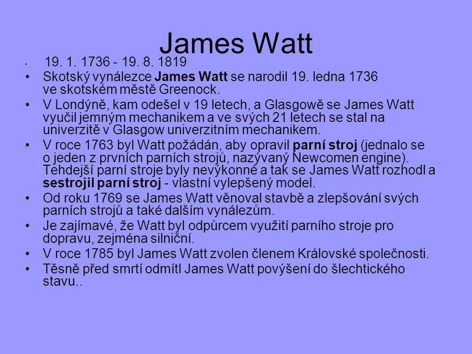 James Watt 19. 1. 1736 - 19. 8. 1819. Skotský vynálezce James Watt se narodil 19. ledna 1736 ve skotském městě Greenock.