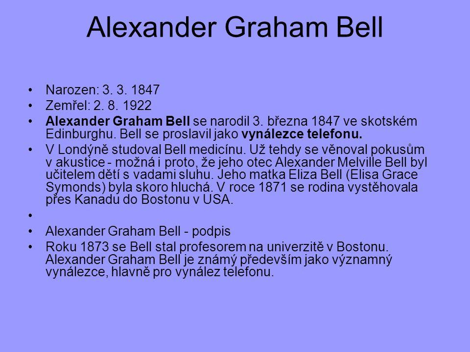 Alexander Graham Bell Narozen: 3. 3. 1847 Zemřel: 2. 8. 1922