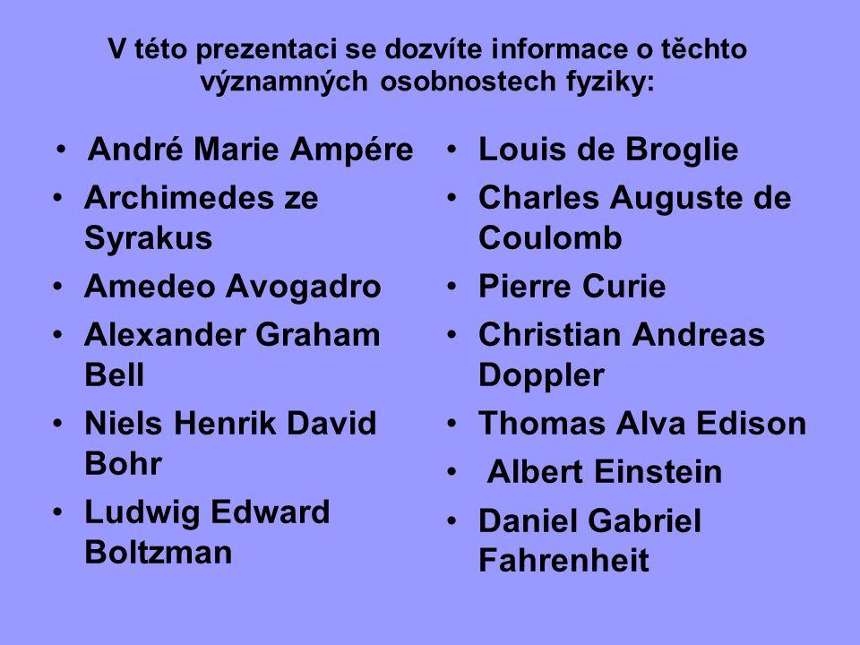 Niels Henrik David Bohr Ludwig Edward Boltzman Louis de Broglie