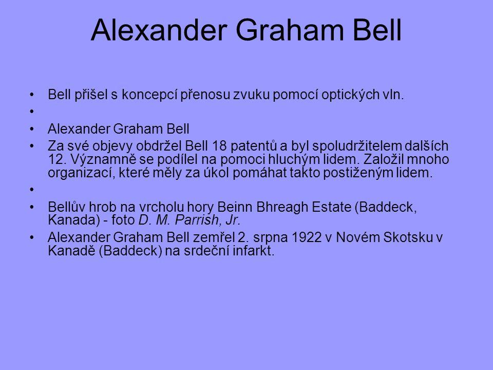 Alexander Graham Bell Bell přišel s koncepcí přenosu zvuku pomocí optických vln. Alexander Graham Bell.