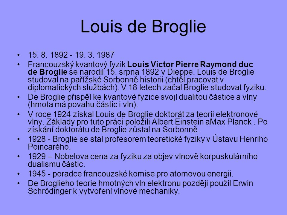 Louis de Broglie 15. 8. 1892 - 19. 3. 1987.