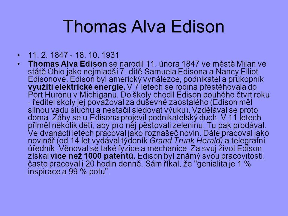Thomas Alva Edison 11. 2. 1847 - 18. 10. 1931.