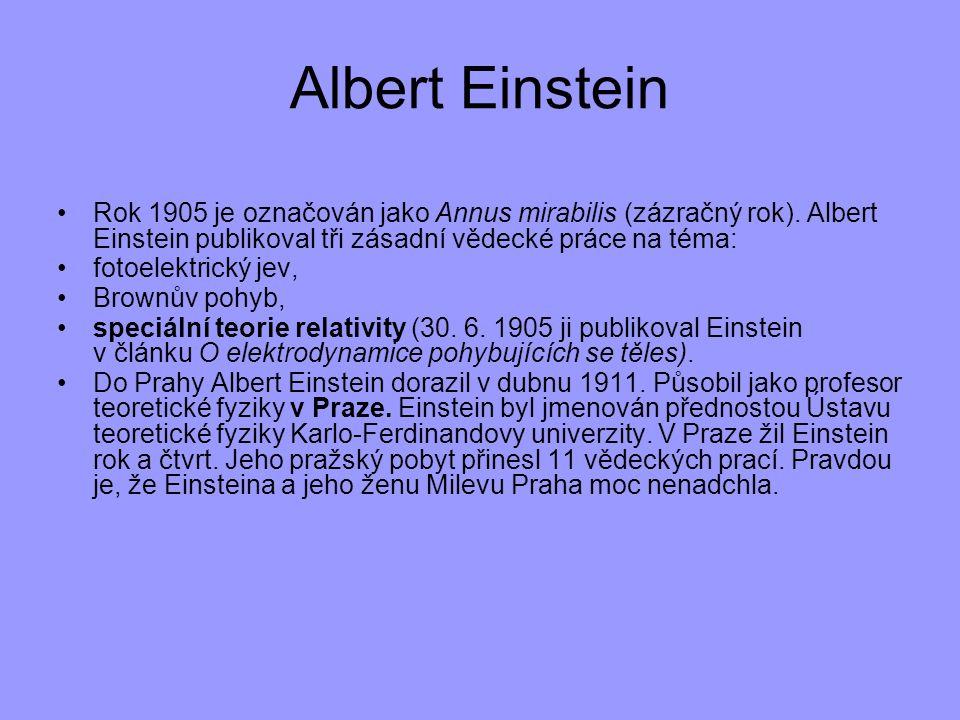 Albert Einstein Rok 1905 je označován jako Annus mirabilis (zázračný rok). Albert Einstein publikoval tři zásadní vědecké práce na téma: