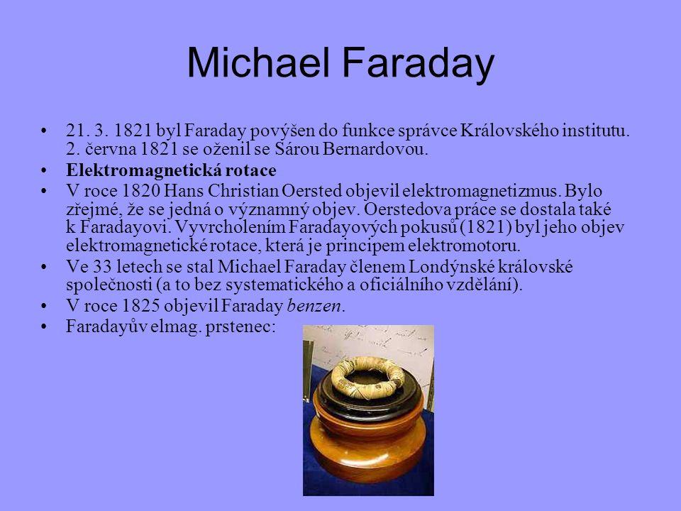 Michael Faraday 21. 3. 1821 byl Faraday povýšen do funkce správce Královského institutu. 2. června 1821 se oženil se Sárou Bernardovou.