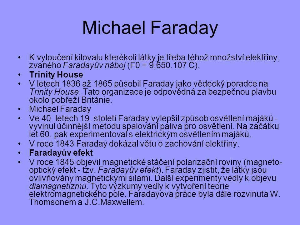 Michael Faraday K vyloučení kilovalu kterékoli látky je třeba téhož množství elektřiny, zvaného Faradayův náboj (F0 = 9,650.107 C).