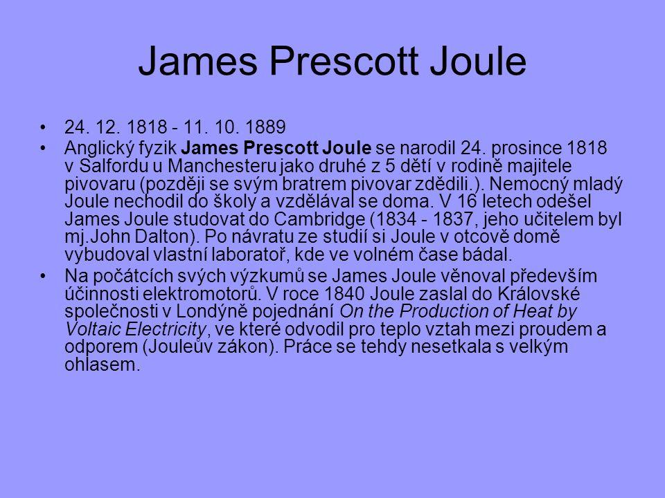 James Prescott Joule 24. 12. 1818 - 11. 10. 1889.