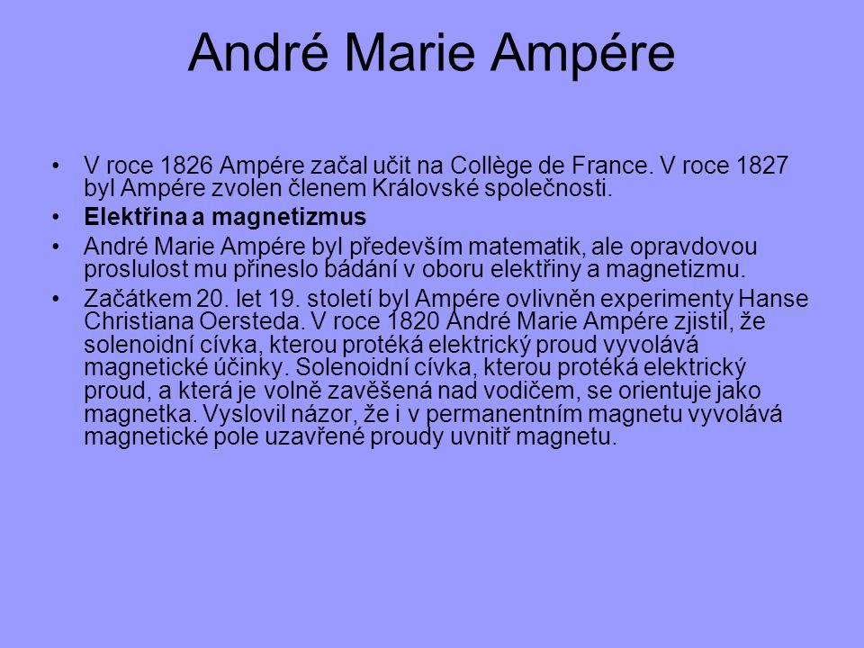 André Marie Ampére V roce 1826 Ampére začal učit na Collège de France. V roce 1827 byl Ampére zvolen členem Královské společnosti.