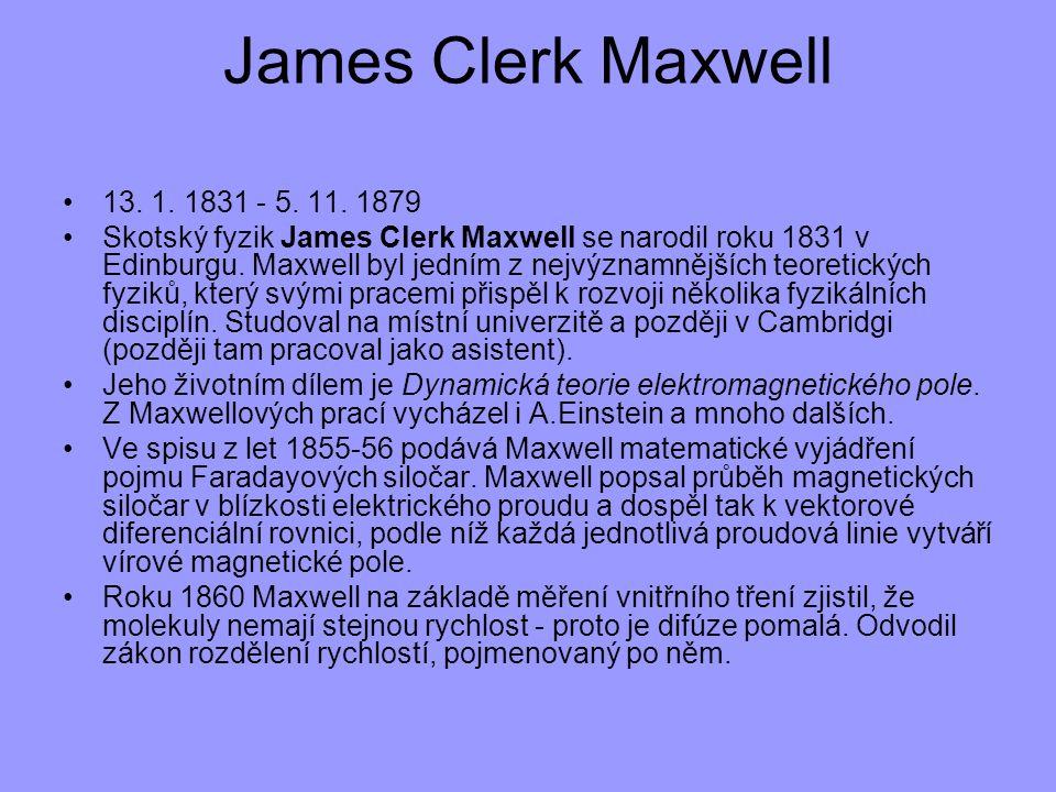 James Clerk Maxwell 13. 1. 1831 - 5. 11. 1879.