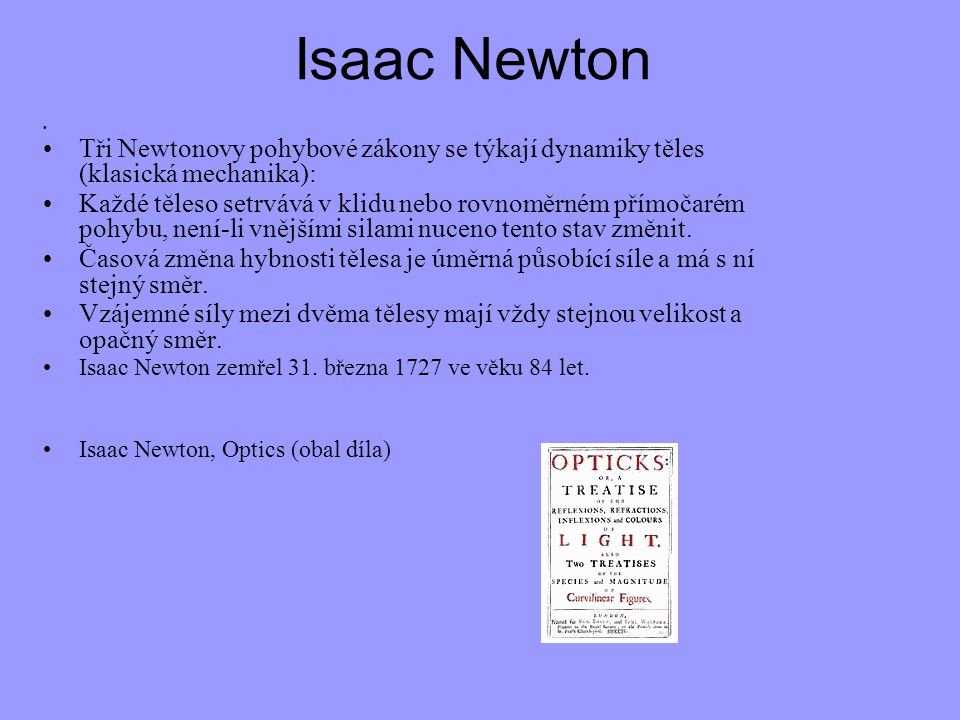 Isaac Newton Tři Newtonovy pohybové zákony se týkají dynamiky těles (klasická mechanika):