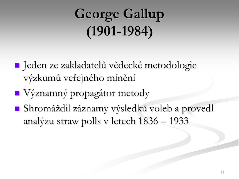 George Gallup (1901-1984) Jeden ze zakladatelů vědecké metodologie výzkumů veřejného mínění. Významný propagátor metody.