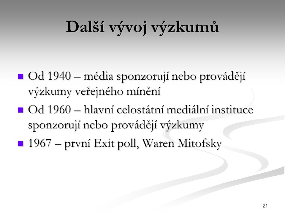 Další vývoj výzkumů Od 1940 – média sponzorují nebo provádějí výzkumy veřejného mínění.