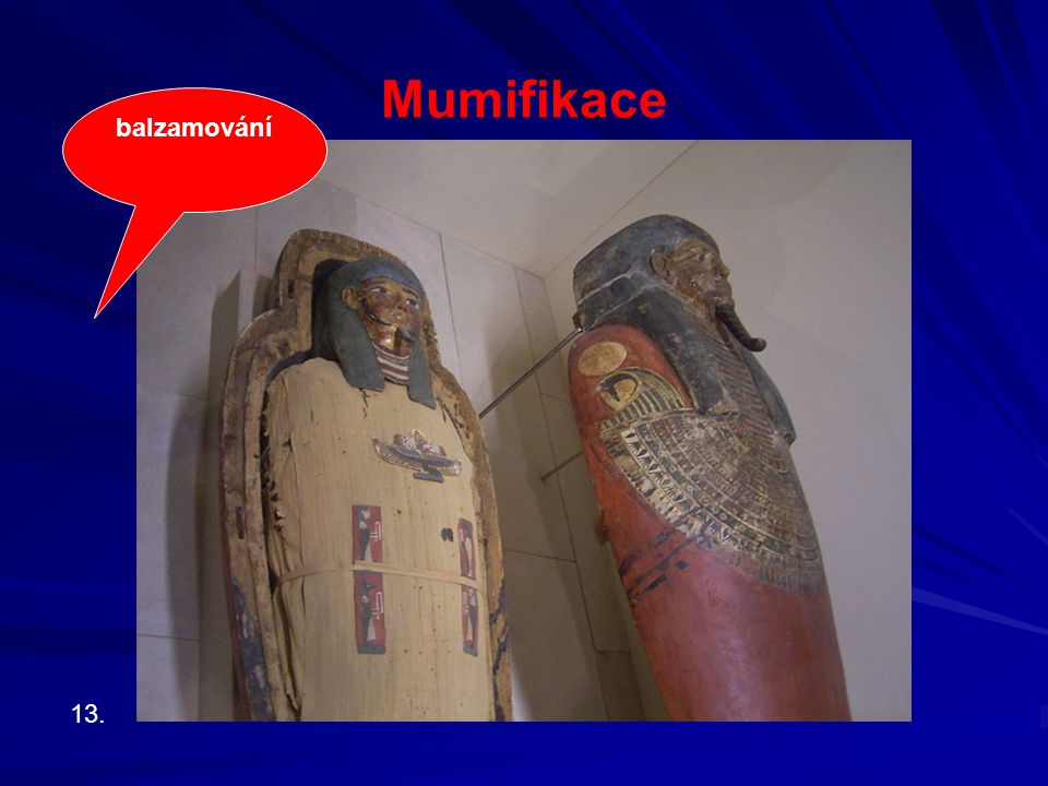 Mumifikace balzamování 13.