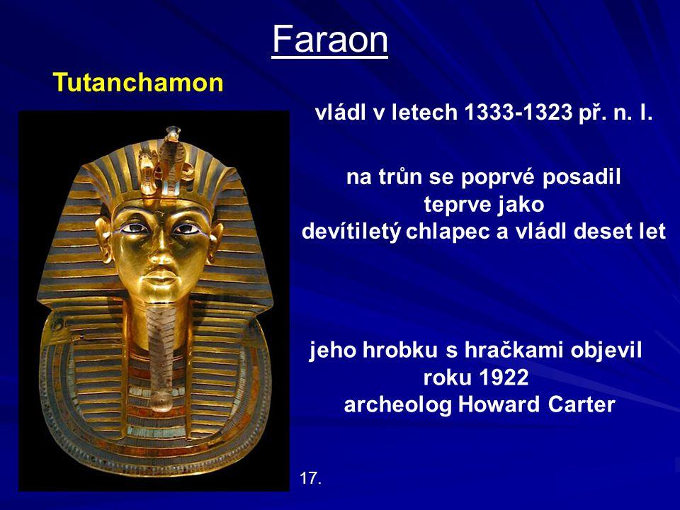 Faraon Tutanchamon vládl v letech 1333-1323 př. n. l.