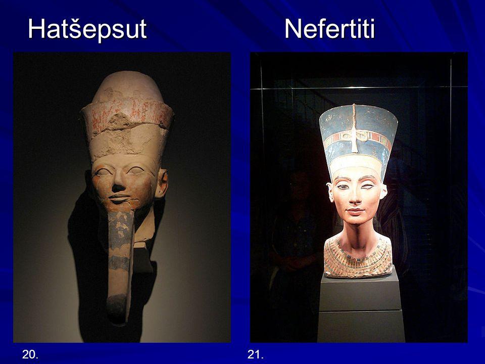 Hatšepsut Nefertiti 20. 21.