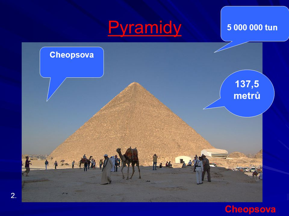 Pyramidy 5 000 000 tun Cheopsova 137,5 metrů 2. Cheopsova