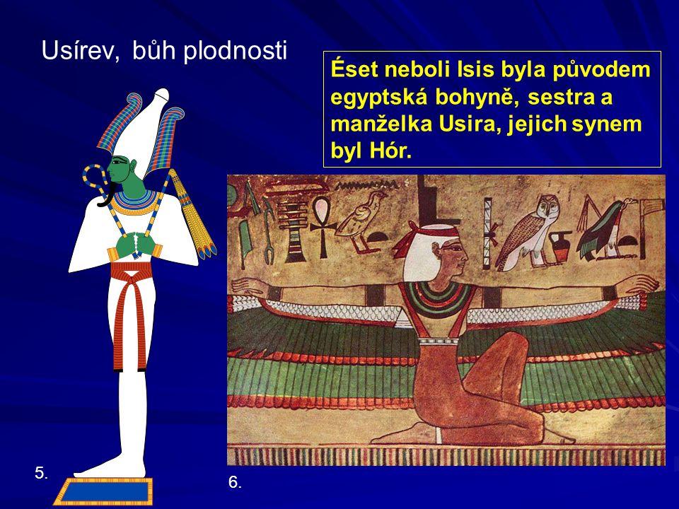 Usírev, bůh plodnosti Éset neboli Isis byla původem egyptská bohyně, sestra a manželka Usira, jejich synem byl Hór.